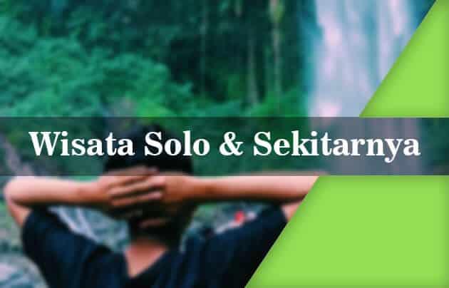 Tempat Wisata di Solo dan Sekitarnya Wajib Kamu Kunjungi 1